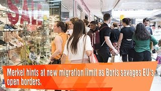 Merkel hints at new migration limit as Boris savages EU's open borders.