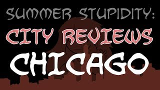 Summer Stupidity: CHICAGO (City Review!)