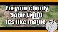 Fix your cloudy Solar Light!  It's like magic...