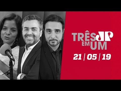 3 em 1 - 21/05/19 - Bolsonaro decide não participar das manifestações do dia 26
