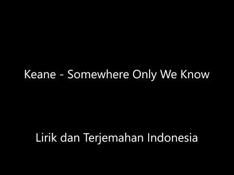 Keane - Somewhere Only We Know Lirik Dan Terjemahan Indonesia