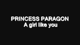 PRINCESS PARAGON    A girl like you