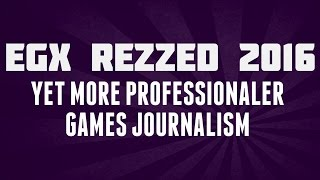 EGX Rezzed 2016 - Yet More Professionaler Games Journalism