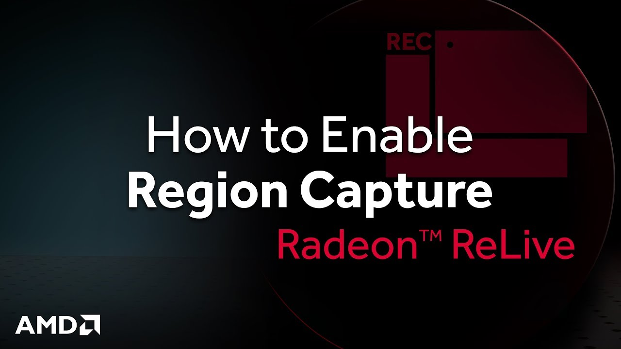 Radeon™ ReLive: How to Use Region Capture