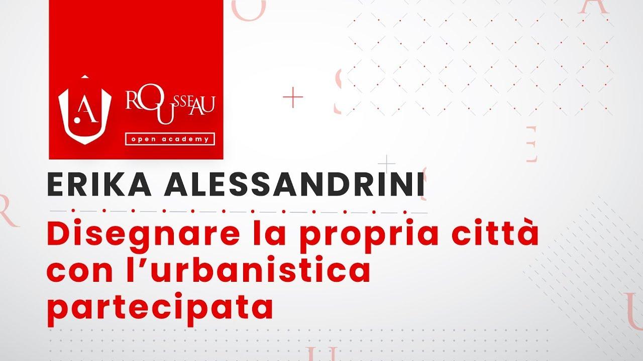 Open Academy Erika Alessandrini - Disegnare la propria città con l'urbanistica partecipata