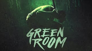 Green Room | A Responsible Use of Violence