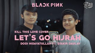 Keren Parody Kill This Love BLACKPINK_Muslim Version cover by Dodi Hidayatullah ft. Syakir Daulay