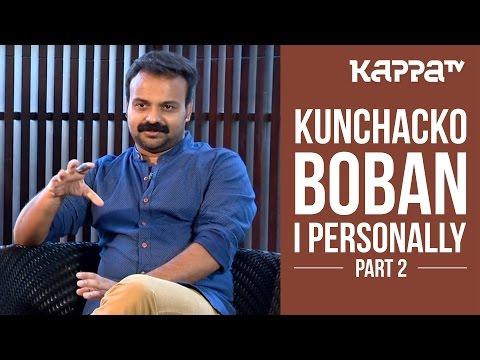 Kunchacko Boban - I Personally (Part 2) - Kappa TV