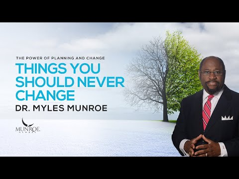 Things You Should Never Change | Dr. Myles Munroe