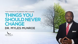 Things You Should Neטer Change   Dr. Myles Munroe