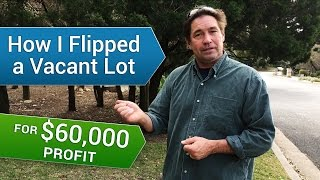 Real estate investing for beginners: I Flipped a Vacant Lot for a $60,000 Profit
