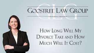Goostree Law Group Video - How Long Will My Divorce Take and How Much Will It Cost?