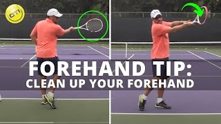 Tennis Forehand Tip: How To Clean Up Your Forehand