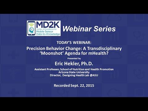 Dr. Eric Hekler— Precision Behavior Change: A Transdisciplinary 'Moonshot' Agenda for mHealth?