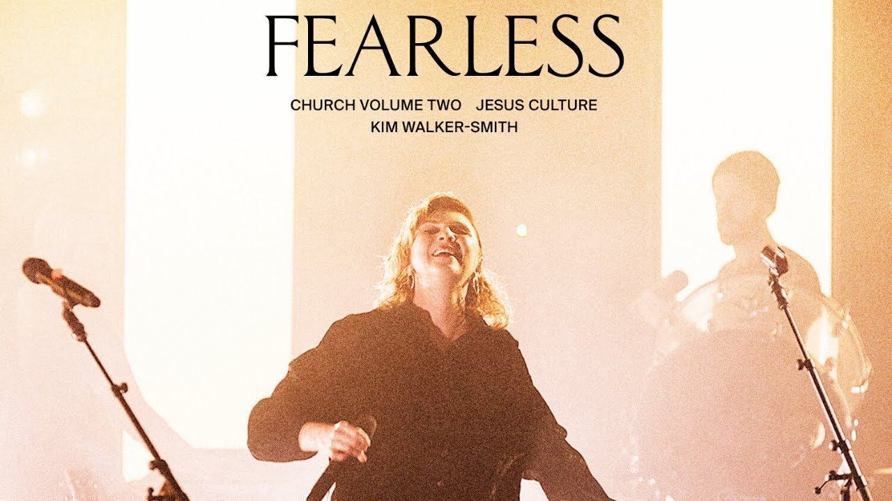 Jesus Culture - Fearless (feat. Kim Walker-Smith) (Live)