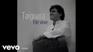 Taiguara - Ele Vive (Audio)