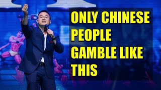 Only Chinese People Gamble Like This