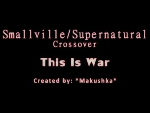 Smallville/Supernatural Crossover - This Is War from YouTube · Duration:  3 minutes 36 seconds