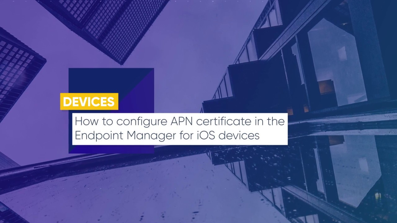 Lesson 01: How to configure APN certificate in the Endpoint Manager for iOS devices