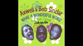Axwell & Bob Sinclar feat  Ron Carroll   What A Wonderful World Dan Maarten Remix