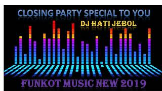DJ HATI JEBOL SPESIAL CLOSING PARTY MELINTIR BROO..!!! [[ DJ FADLAN JACK ]] NEW 2019