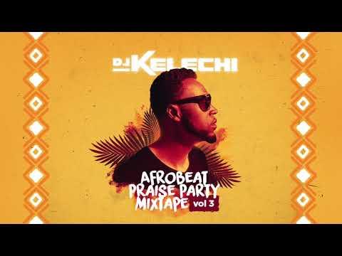 Afrobeat Praise Party Mixtape: Vol 3 (2018) - DJ Kelechi (African Gospel Mix)