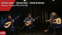Ahmet Aslan & Kemal Dinç & Erdal Erzincan - Dünyada Tükenmez Murat Var imiş izle dinle