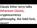 Classic Ether Jerry talks Ethereum Classic, cryptocurrency philosophy, the DAO fork, more!