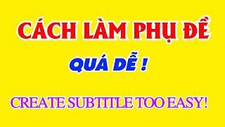 Cách làm phụ đề dễ nhất. How to create easiest subtitles