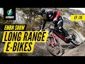 Long Range E Bikes | The EMBN Show Ep: 118