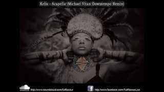 Kelis - Acapella (Michael Vitan Downtempo Remix)