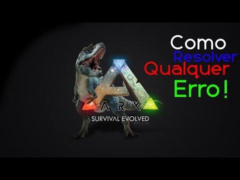 Tutorial:Como Resolver Qualquer Erro Do Ark Survival Evolved!