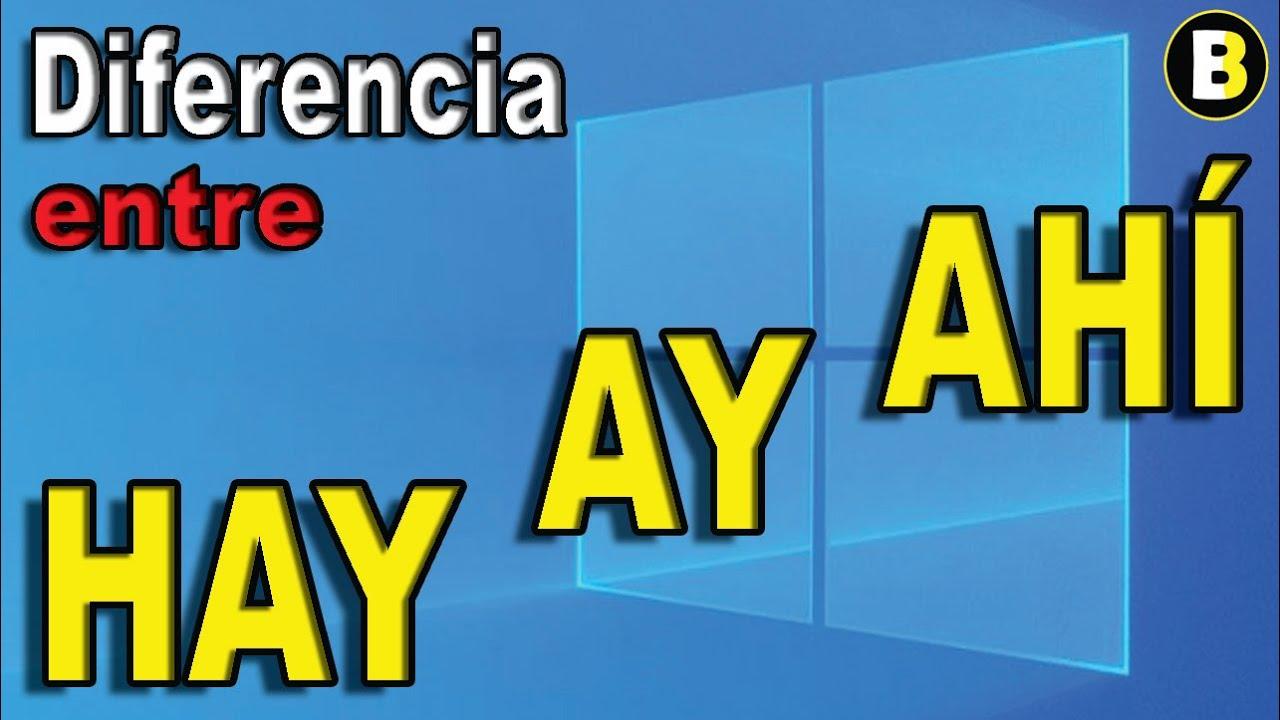 Diferencia Entre Hay Ay Y Ahi Youtube