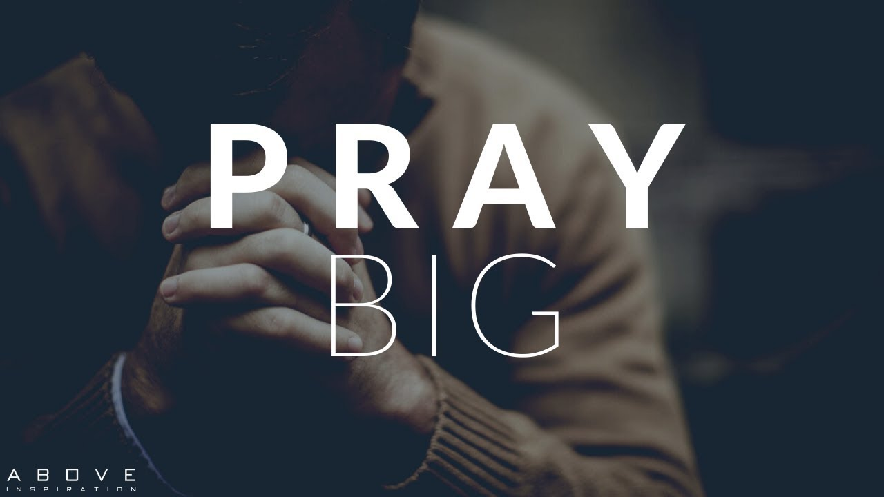 PRAY BIG | God Answers Prayer - Inspirational & Motivational Video
