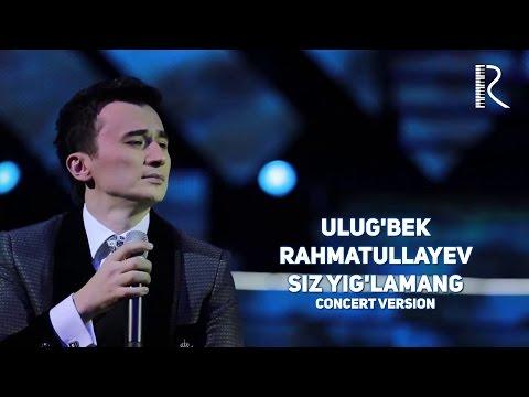 Ulug'bek Rahmatullayev - Siz Yig'lamang | Улугбек Рахматуллаев - Сиз йигламанг (concert Version)