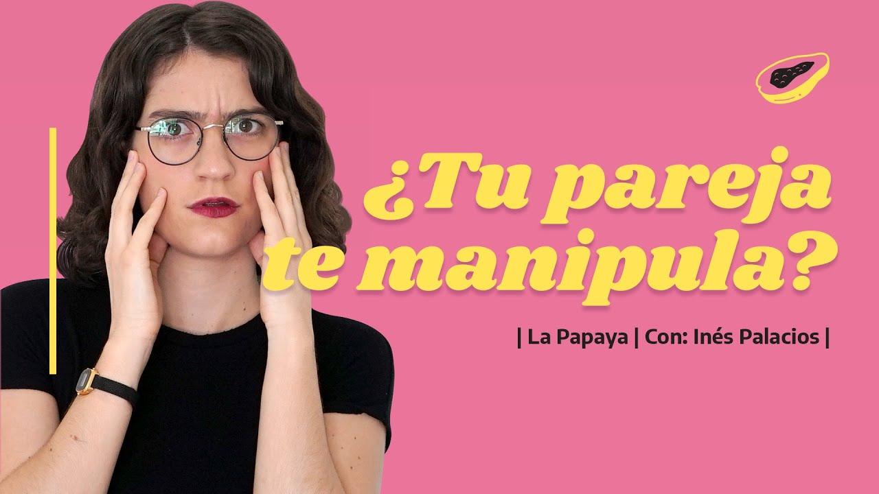 Cómo SABER si tu PAREJA te MANIPULA (Ep. 50) | LA PAPAYA