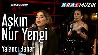 Aşkın Nur Yengi - Yalancı Bahar (Kral Pop Akustik)