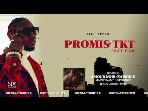 Youtube: Still Fresh Ft. CG6 – PROMIS TKT (Amour Noir) [Audio]