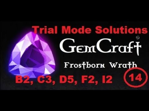 Gemcraft Frostborn Wrath Trial Mode Solutions: B2 C3 D5 F2 I2