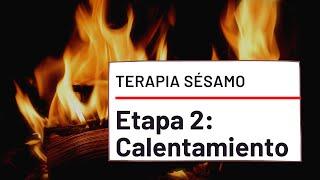Terapia Sésamo, Etapa 2: Calentamiento