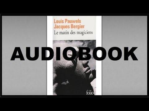 LE MATIN DES MAGICIENS (AUDIOBOOK) - JACQUES BERGIER + LOUIS PAUWELS - PARTIE 1