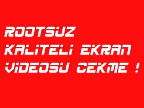 Rootsuz Kaliteli Ekran Videosu Çekme Hemen İzlemelisin !!!
