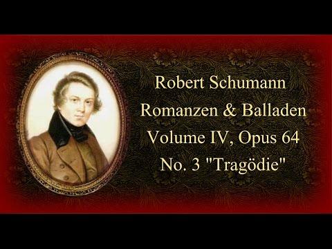 Schumann - Romanzen & Balladen Opus 64, No  3 'Tragödie'