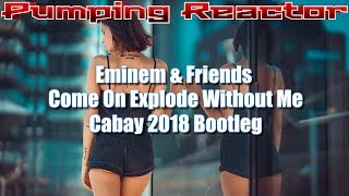 Eminem & Friends - Come On Explode Without Me (Cabay Bootleg 2018)