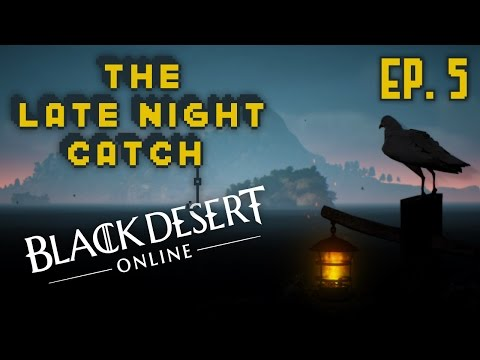 Black Desert Online - The Late Night Catch - Ep. 5 | VidyaParty