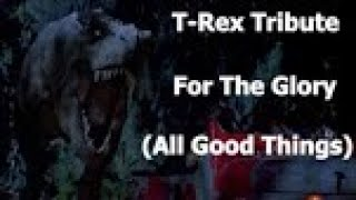 Tyrannosaurus Rex Tribute: For The Glory (All Good Things)