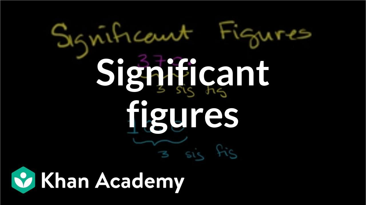 Intro to significant figures (video) | Khan Academy