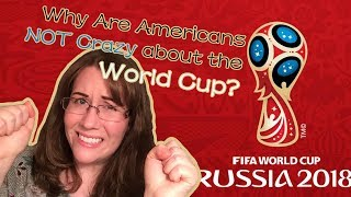 Why Are Americans Not Crazy About The World Cup?