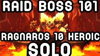 WoW Raid Boss 101: Ragnaros 10 Heroic SOLO !!