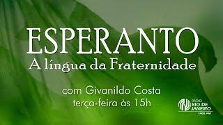 A divulgação do Evangelho, Espiritismo e Esperanto - Esperanto - A Língua da Fraternidade